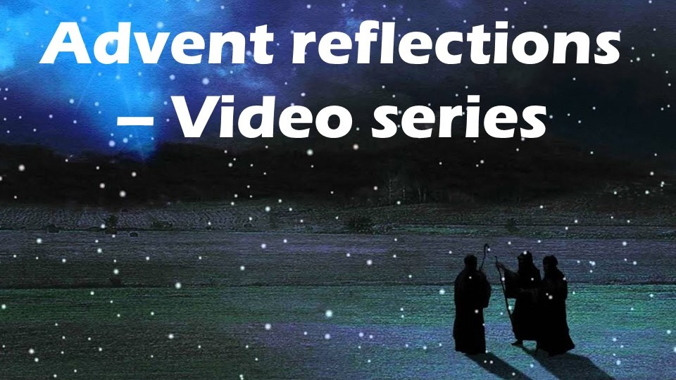 Advent Reflections Video Series – week 3